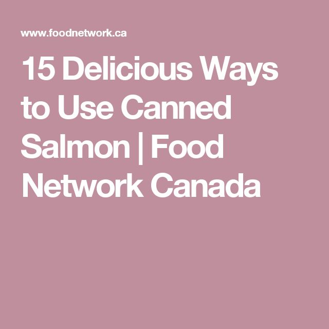 15 Delicious Ways to Use Canned Salmon | Food Network Canada