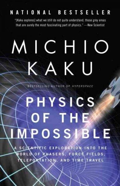 Physics of the Impossible: A Scientific Exploration into the World of Phasers, Force Fields, Teleportation, and T...