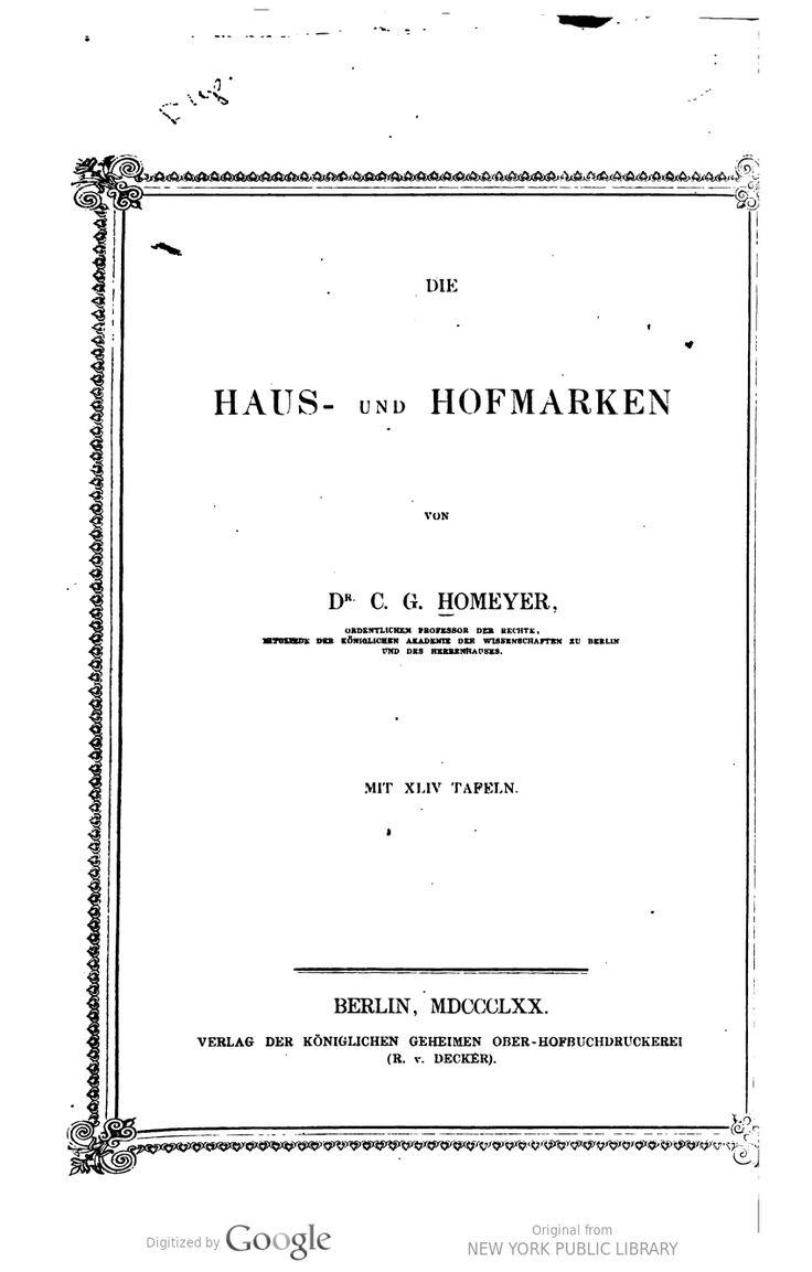 Hovedværket om karmærker / bomærker: Die Haus- und Hofmarken / von C.G. Homeyer. Homeyer, C. G. (Carl Gustav), 1795-1874. Berlin 1870.