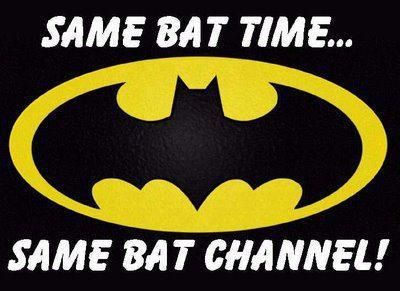 """SAME BAT TIME... SAME BAT CHANNEL !!! ... "" °°"