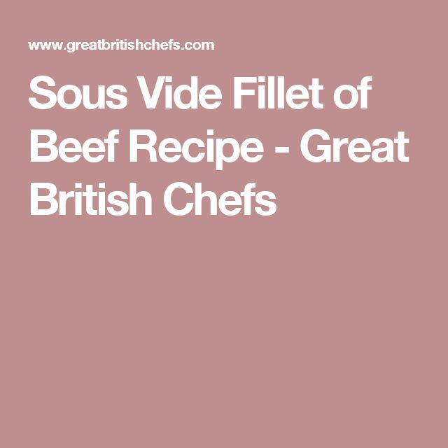 Sous Vide Fillet of Beef Recipe - Great British Chefs