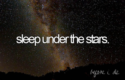 before I die..: Things To Do Before To Die, Buckets Lists, Sleep Bags, Camps Under The Stars, Sleep Under The Stars, Sleep Camps Stars, Die Check, Summer Night, Bucket Lists