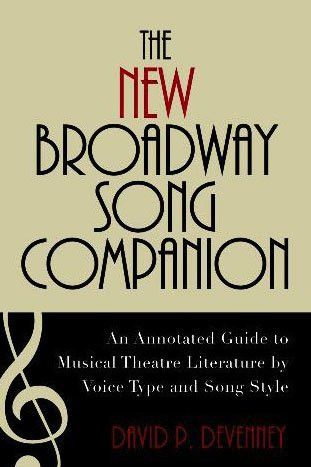 The New Broadway Song Companion: An Annotated Guide to Musical Theatre Literature by Voice Type and