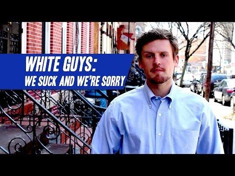 LIBERAL WHITE MEN: Apologize For Being White, 'We Suck & We're Sorry'