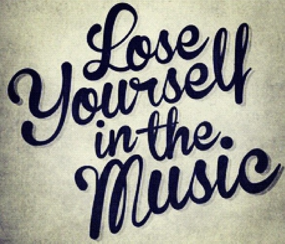 """""""Lose Yourself in the Music""""  ... i know I always do =)"""