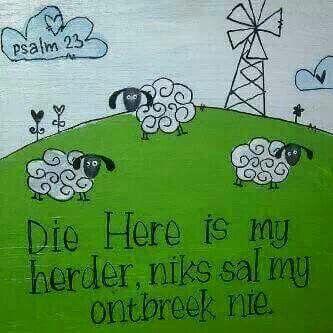 Die Here is my Herder..niks sal my ontbreek nie.