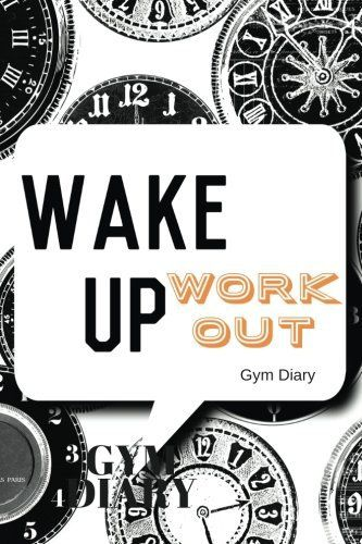 """Wake Up Work Out Gym Diary: Clocks Cover Exercise Log 