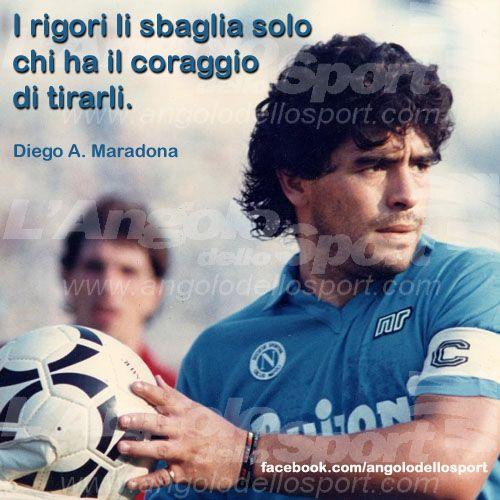 I rigori li sbaglia solo chi ha il coraggio di tirarli. (Diego Armando Maradona) #sportivational