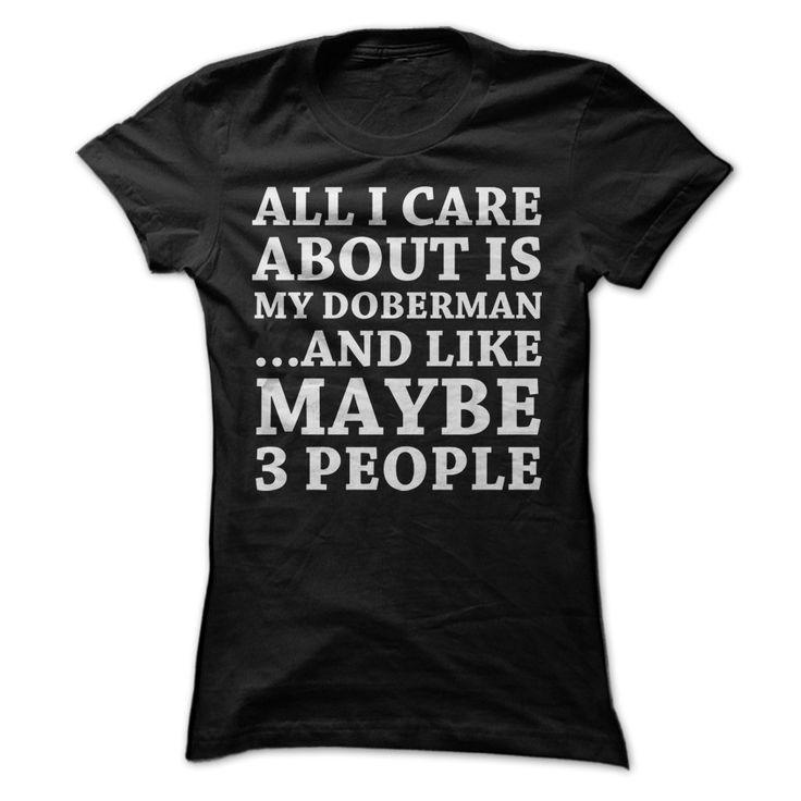 ξAll I Care About Is My Doberman and maybe three people. But most of the caring goes to the dog!