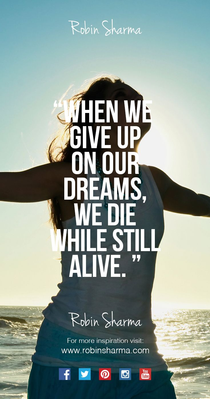 When we give up on our dreams, we die while still alive.