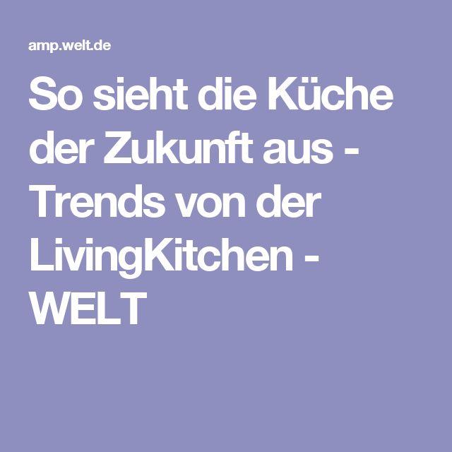 Fabulous So sieht die K che der Zukunft aus Trends von der LivingKitchen