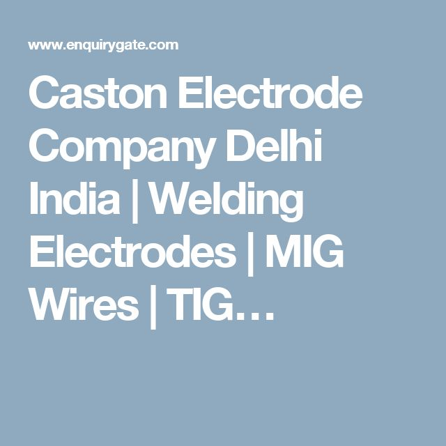 Caston Electrode Company Delhi India | Welding Electrodes | MIG Wires | TIG…