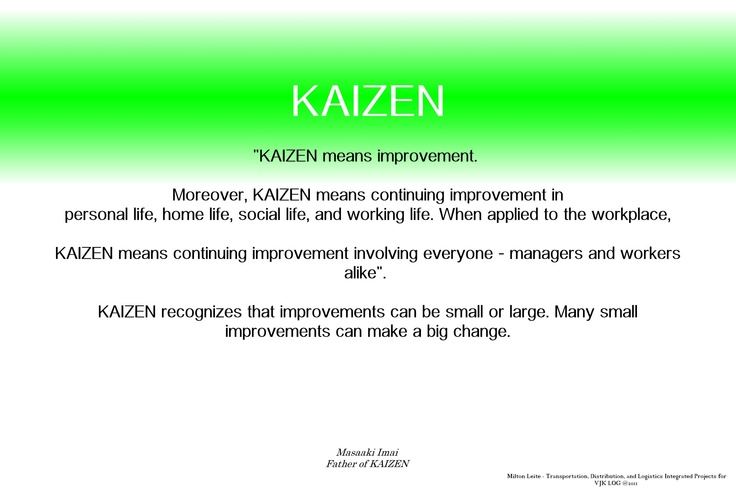 """toyota philosophy of kaizen Kaizen is a japanese philosophy that believes """"change is good"""" """"kai"""" means change and """"zen"""" means good in business settings, kaizen is also a strategic tool that brings about continuous improvement, in terms of increased productivity, superior quality, lower costs, efficient processes."""
