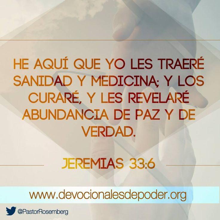 He aqui que yo les traere sanidad y medicina; y los curaré, y les revelaré abundancia de paz y de verdad...Jeremias 33:6 /frases cristianas
