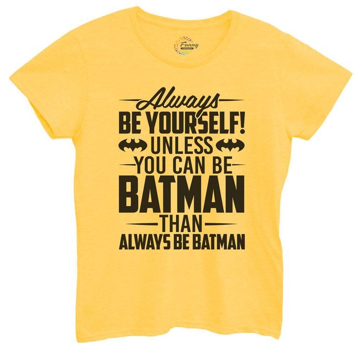 Womens Always Be Yourself Unless You Can Be Batman Then Always Be