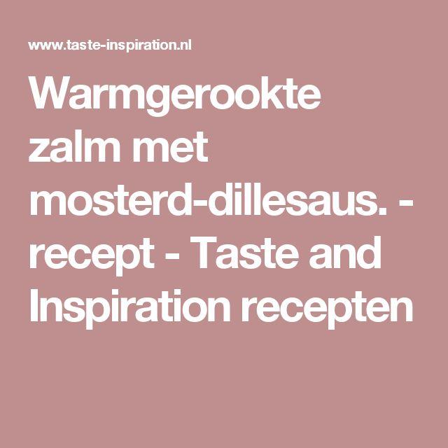 Warmgerookte zalm met mosterd-dillesaus. - recept - Taste and Inspiration recepten