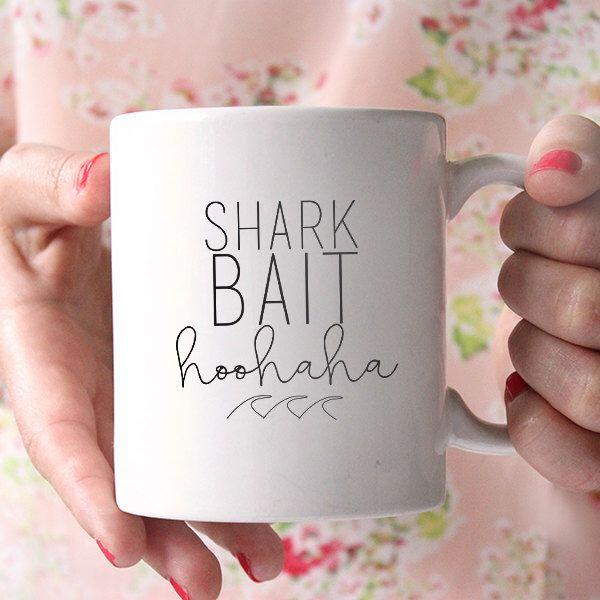 Coffee Mug - Ceramic Coffee Mug - Tea - Quote Mug- Tea Lover - Gift Idea - Tea Cup - Funny Mug - Shark Bait Hoo HaHa by FranklyNoted on Etsy https://www.etsy.com/listing/257578651/coffee-mug-ceramic-coffee-mug-tea-quote