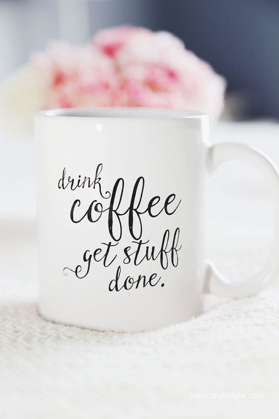 Pretty much. :: 'Drink Coffee, Get Stuff Done Coffee' Mug, except mine would have to say drink tea as I don't like coffee
