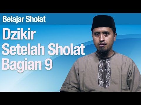 Tata Cara Sholat #71: Dzikir Setelah Sholat Bagian 9 - Ustadz Abdullah Zaen MA