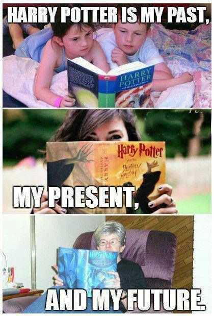 I will be a little old lady still reading Harry Potter!