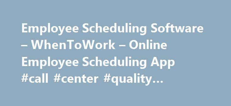 Employee Scheduling Software – WhenToWork – Online Employee Scheduling App #call #center #quality #assurance #software http://bahamas.remmont.com/employee-scheduling-software-whentowork-online-employee-scheduling-app-call-center-quality-assurance-software/  # Online Employee Scheduling Online Employee Scheduling The most advanced online employee scheduling app software available. Automatically schedule employees based on employee work time preferences. Better employee scheduling Save time…