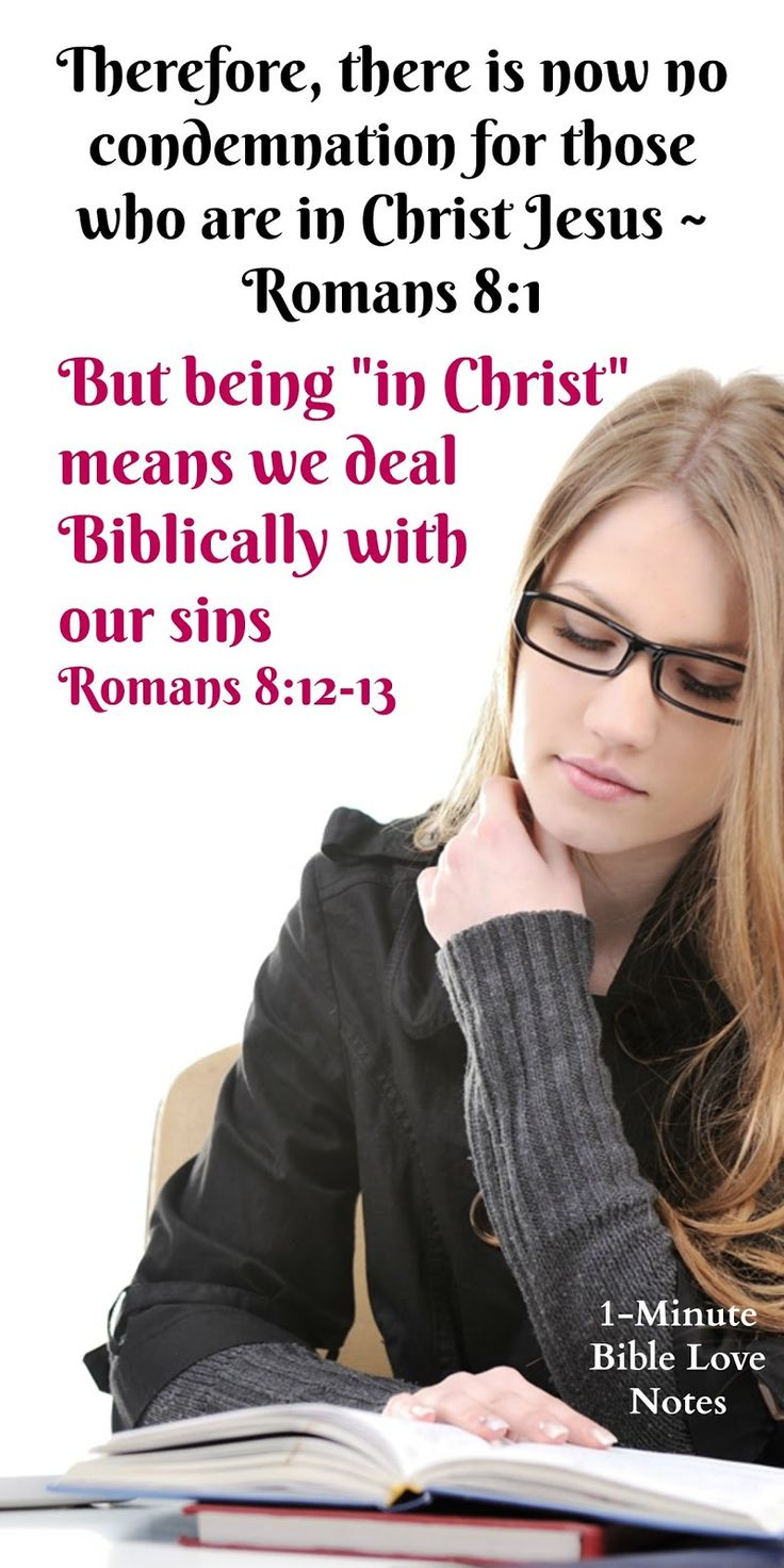 Don't misunderstand the Bible's promise that Christians Are No Longer Under Condemnation. We will be eternally pardoned because of Christ but We Still Must Deal Biblically With Our Sins here on earth- Romans 8:1-2,12-13.