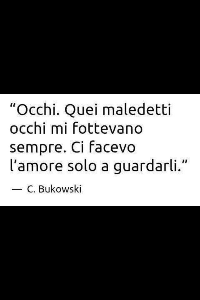 Occhi.  -C. Bukowski