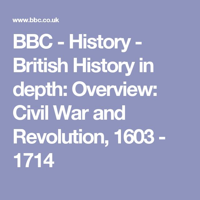 BBC - History -  British History in depth: Overview: Civil War and Revolution, 1603 - 1714