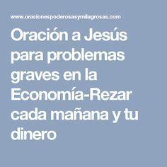 Oración a Jesús para problemas graves en la Economía-Rezar cada mañana y tu dinero