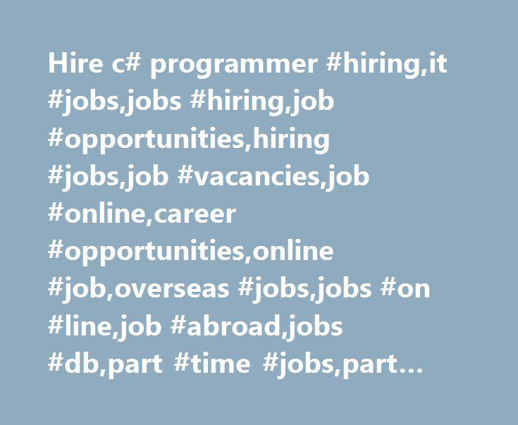 Hire c# programmer #hiring,it #jobs,jobs #hiring,job #opportunities,hiring #jobs,job #vacancies,job #online,career #opportunities,online #job,overseas #jobs,jobs #on #line,job #abroad,jobs #db,part #time #jobs,part #time #job,it #jobs #in #cebu http://pakistan.nef2.com/hire-c-programmer-hiringit-jobsjobs-hiringjob-opportunitieshiring-jobsjob-vacanciesjob-onlinecareer-opportunitiesonline-joboverseas-jobsjobs-on-linejob-abroadjobs-dbpart-t/  # Project Site Nurse at Sogecoa Philippines…