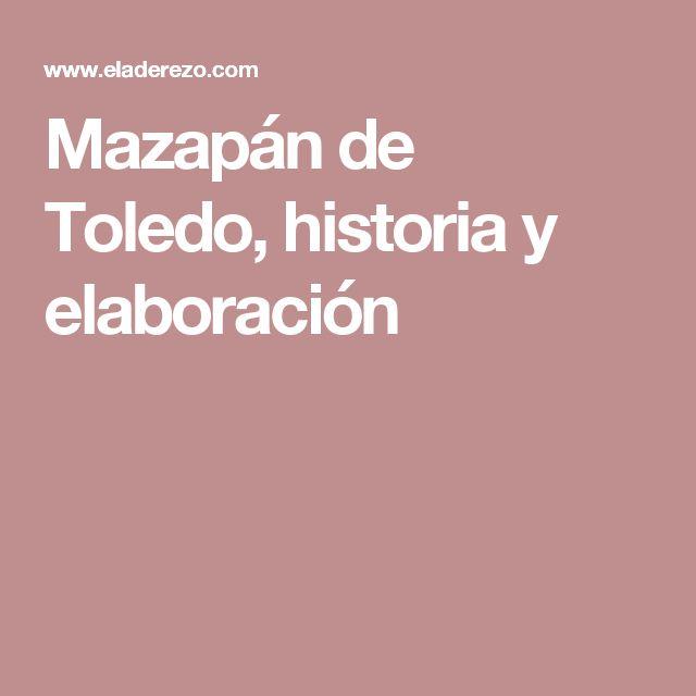 Mazapán de Toledo, historia y elaboración