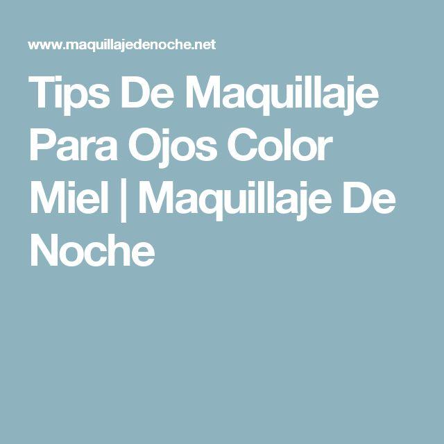 Tips De Maquillaje Para Ojos Color Miel | Maquillaje De Noche