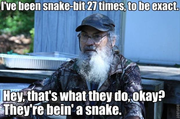 Si... just a snake being a snake... Duck Dynasty Funny Quotes