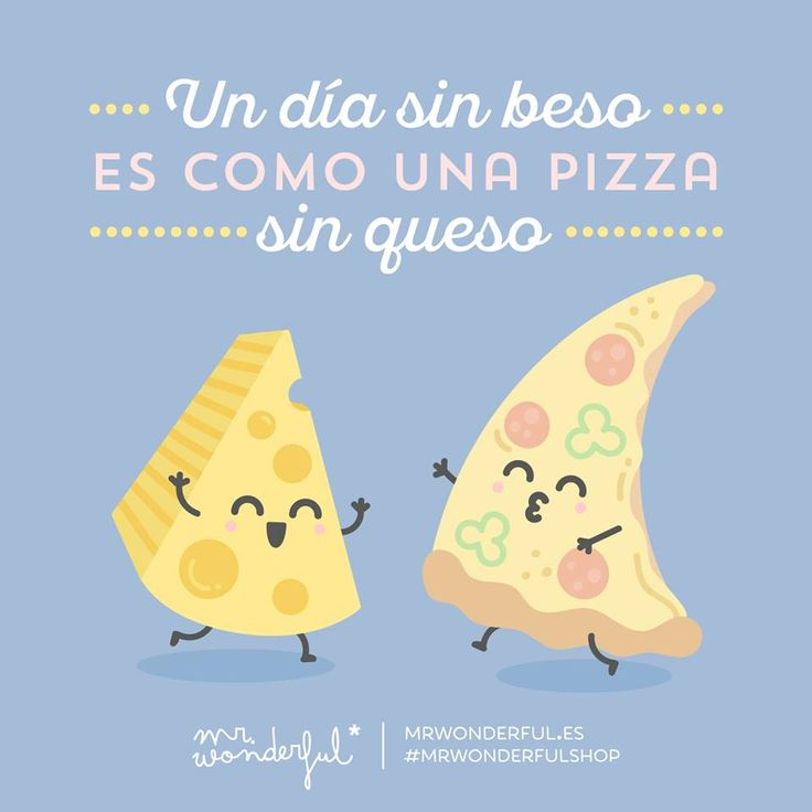 Un día sin beso es como una pizza sin queso Mr Wonderful