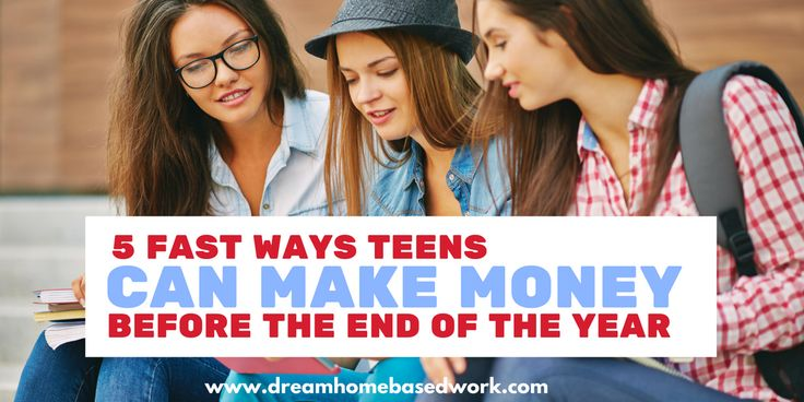 5 Fast Ways Teen Can Make Money Before the End of the Year