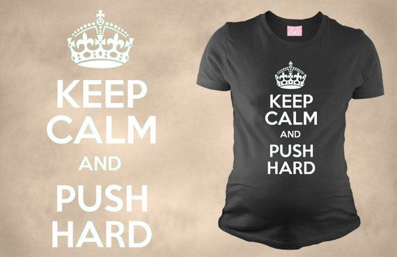 Keep Calm And Push Hard Maternity T Shirt Gift for New Mommy Mom Funny Maternity T Shirt Perfect gift for Baby Shower New Mother