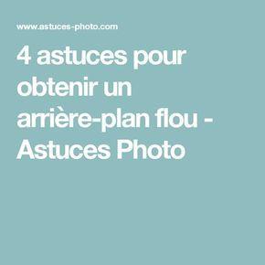 4 astuces pour obtenir un arrière-plan flou - Astuces Photo