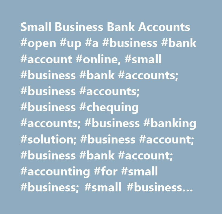 Small Business Bank Accounts #open #up #a #business #bank #account #online, #small #business #bank #accounts; #business #accounts; #business #chequing #accounts; #business #banking #solution; #business #account; #business #bank #account; #accounting #for #small #business; #small #business #account; #small #business #bank #account; #best #business #bank #account #canada…