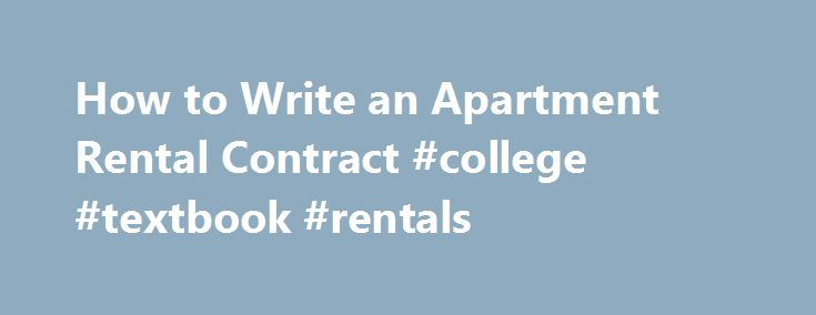 How to Write an Apartment Rental Contract #college #textbook #rentals http://rentals.nef2.com/how-to-write-an-apartment-rental-contract-college-textbook-rentals/  #apartment for rental # How to Write an Apartment Rental Contract by Tom Streissguth Apartment rental terms must be fully understood by landlord and tenant through use of a written lease agreement. Trending in Your Area Decorating a Bedroom With Photos Decorating a bedroom with photos will help make sure. Creative Ways of…