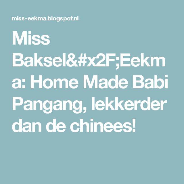 Miss Baksel/Eekma: Home Made Babi Pangang, lekkerder dan de chinees!