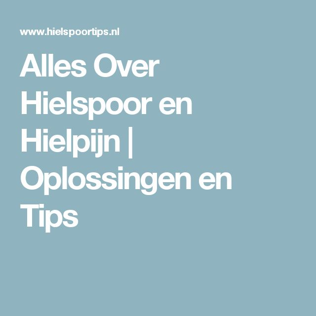Alles Over Hielspoor en Hielpijn | Oplossingen en Tips