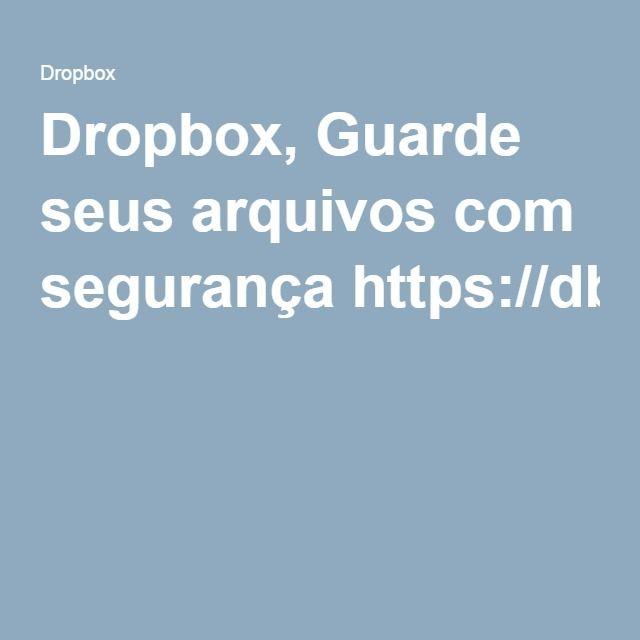 Dropbox, Guarde seus arquivos com segurançahttps://db.tt/rnBTL2H5
