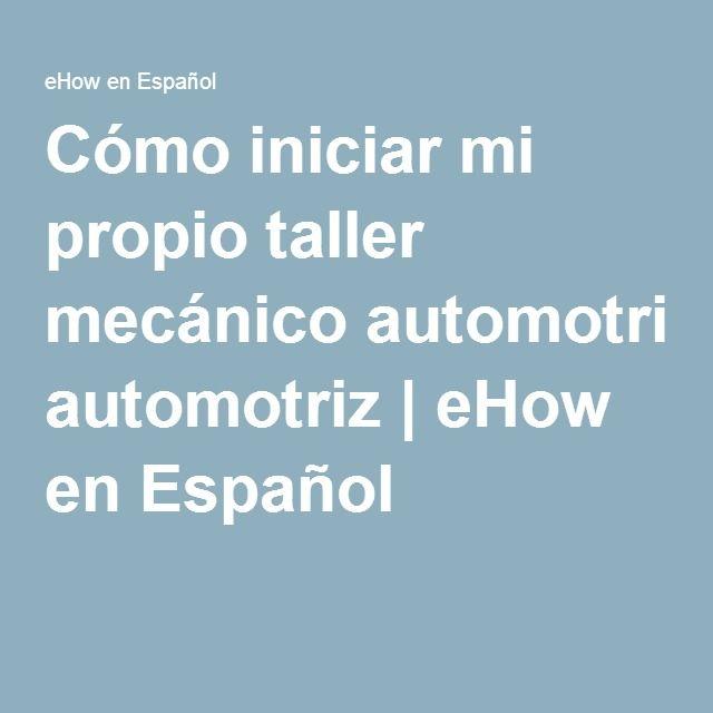 Cómo iniciar mi propio taller mecánico automotriz   eHow en Español