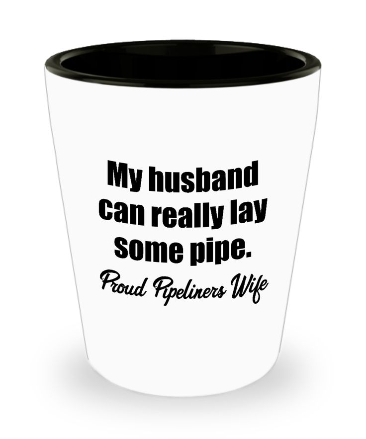 Pipeliner Wife Shot Glass - Husband Can Lay Pipe Proud Pipeliners Wife - Pipelines Pipeline Welders Gift Gifts