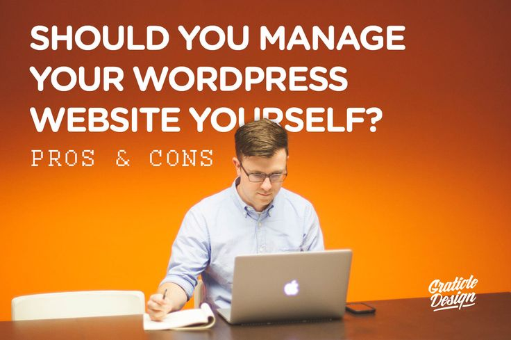 Should You Manage Your WordPress Website Yourself - Pros and Cons - Graticle…