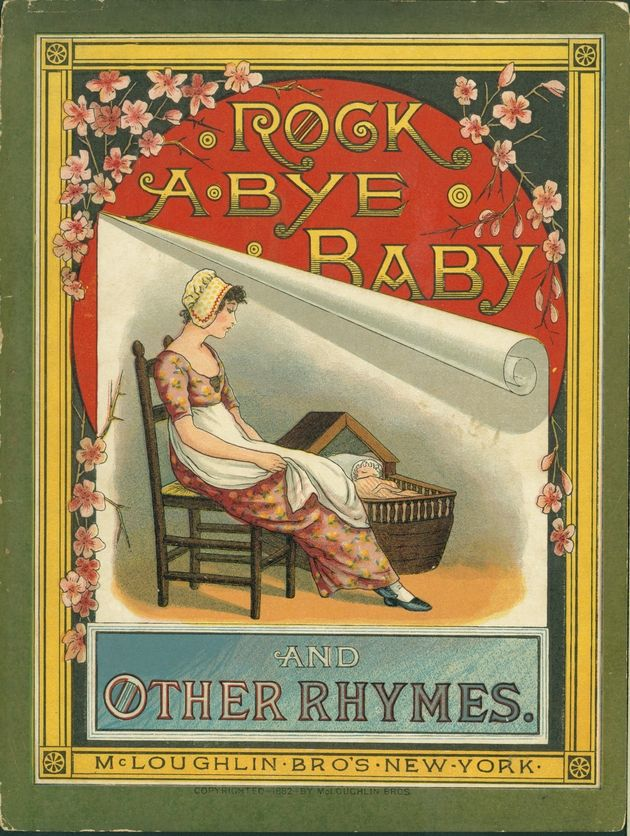 """Rock a Bye Baby and Other Rhymes.McLoughlin Bros., Inc,New York, c1882.  """"Rock-a-bye, baby, thy cradle is green; Father's a nobleman, moth..."""