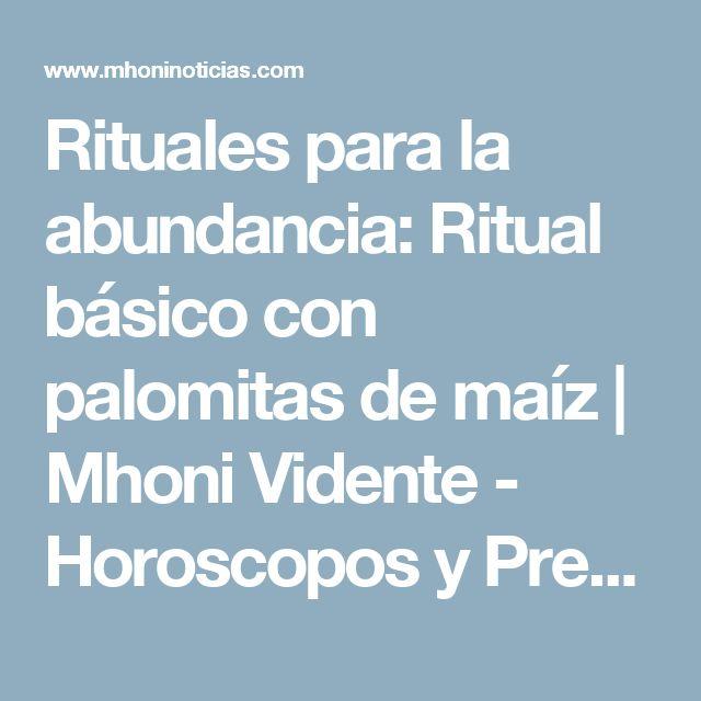 Rituales para la abundancia: Ritual básico con palomitas de maíz           |            Mhoni Vidente - Horoscopos y Predicciones