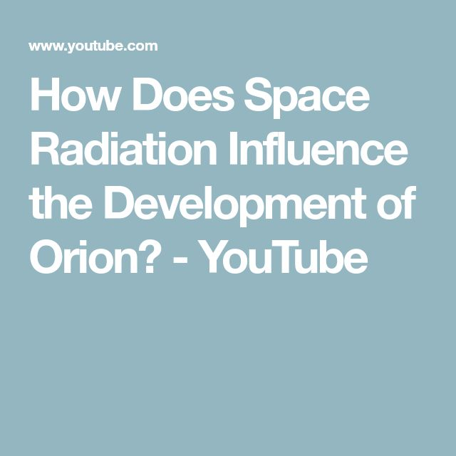 How Does Space Radiation Influence the Development of Orion? - YouTube
