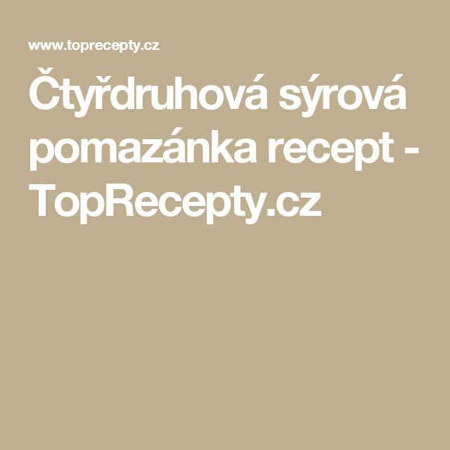 Čtyřdruhová sýrová pomazánka recept - TopRecepty.cz