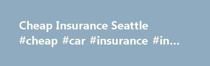 Cheap Insurance Seattle #cheap #car #insurance #in #washington http://lesotho.remmont.com/cheap-insurance-seattle-cheap-car-insurance-in-washington/  # Cheap Insurance Seattle It s more important than ever to research all the options for cheap insurance Seattle has available, due to recent rises in premiums. From 2006 to 2010, Washington cities like Seattle had some of the highest car insurance rates in the nation. Partly because of higher than average auto theft rates and the state s…